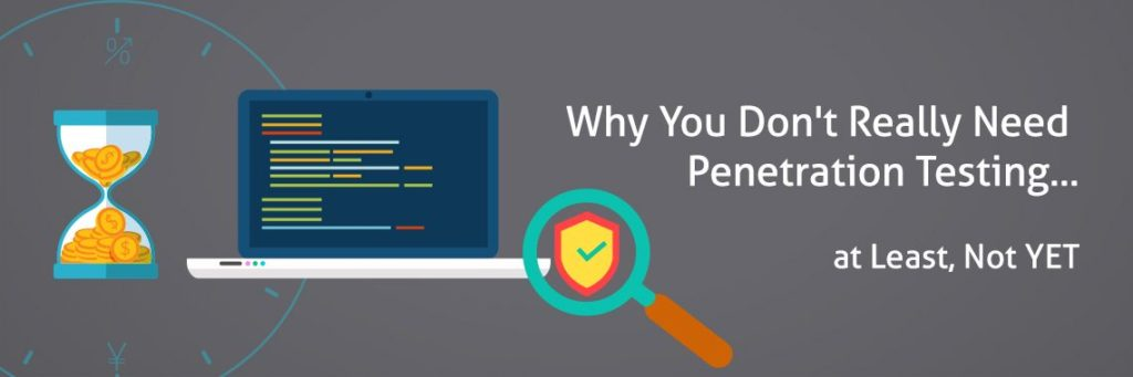 Why-You-Dont-Really-Need-Penetration-Testing-1140x380
